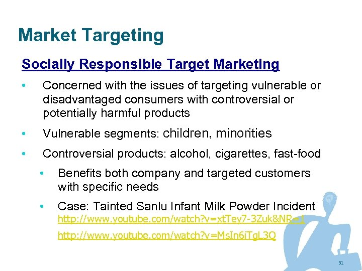 Market Targeting Socially Responsible Target Marketing • Concerned with the issues of targeting vulnerable