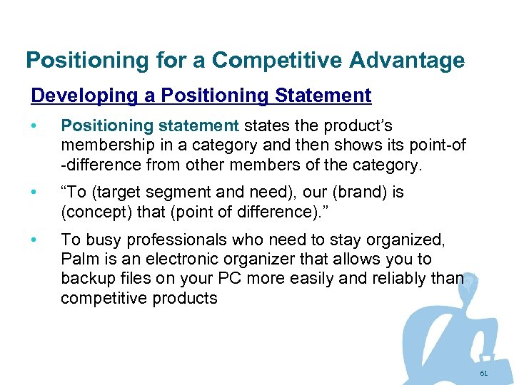 Positioning for a Competitive Advantage Developing a Positioning Statement • Positioning statement states the