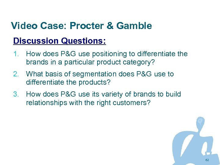 Video Case: Procter & Gamble Discussion Questions: 1. How does P&G use positioning to