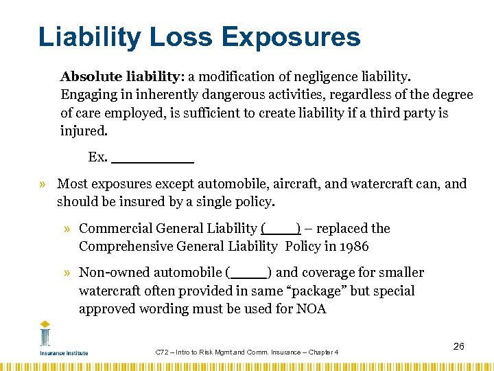 Liability Loss Exposures Absolute liability: a modification of negligence liability. Engaging in inherently dangerous