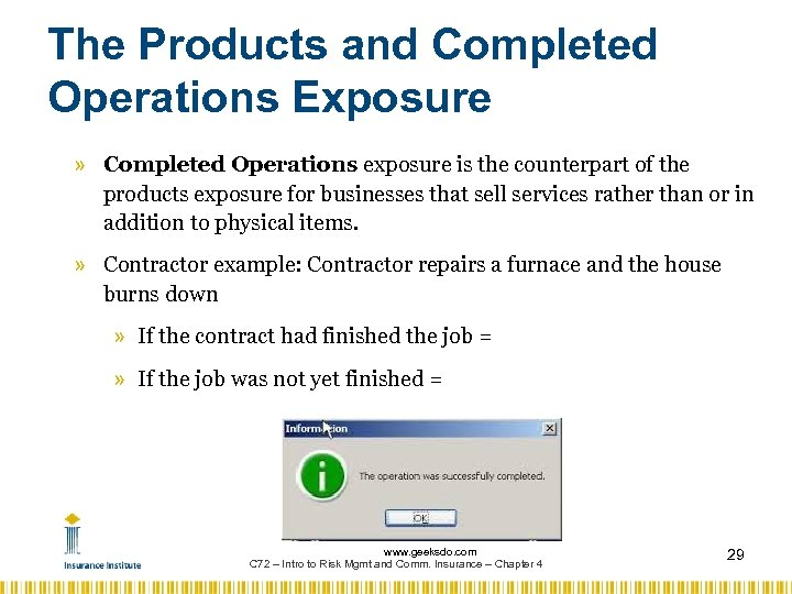 The Products and Completed Operations Exposure » Completed Operations exposure is the counterpart of
