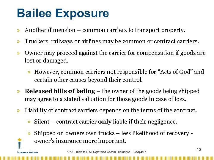 Bailee Exposure » Another dimension – common carriers to transport property. » Truckers, railways