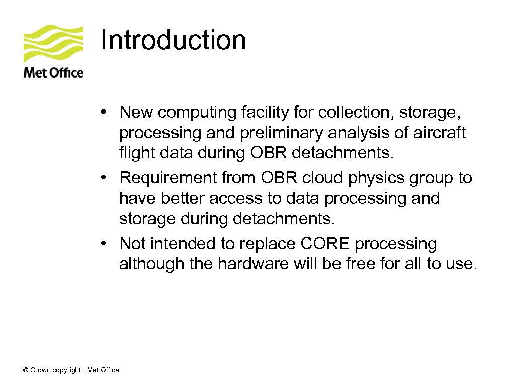 Introduction • New computing facility for collection, storage, processing and preliminary analysis of aircraft