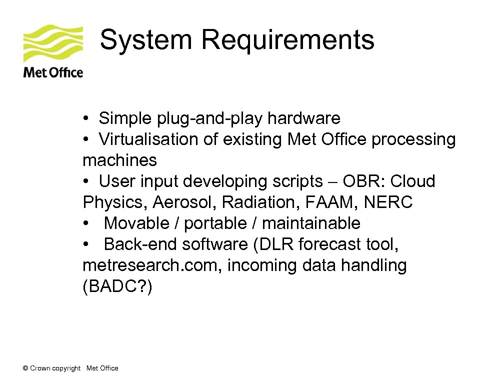 System Requirements • Simple plug-and-play hardware • Virtualisation of existing Met Office processing machines