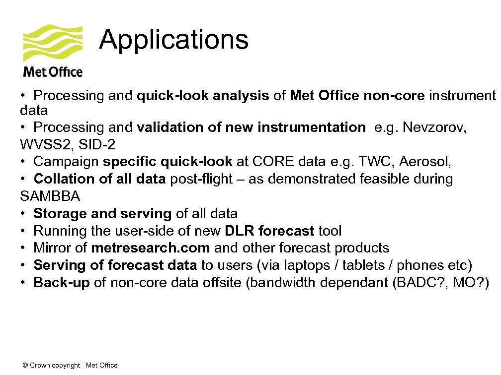 Applications • Processing and quick-look analysis of Met Office non-core instrument data • Processing