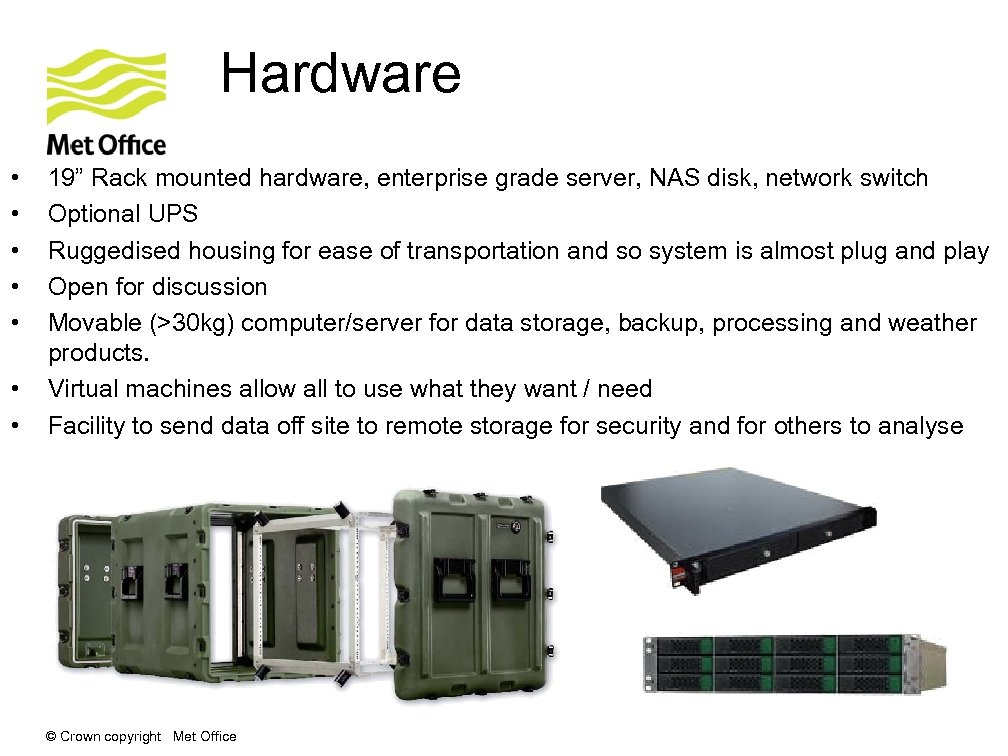 "Hardware • • 19"" Rack mounted hardware, enterprise grade server, NAS disk, network switch"