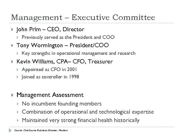 Management – Executive Committee John Prim – CEO, Director Tony Wormington – President/COO Key