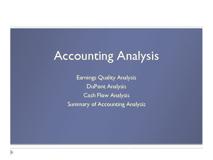 Accounting Analysis Earnings Quality Analysis Du. Pont Analysis Cash Flow Analysis Summary of Accounting