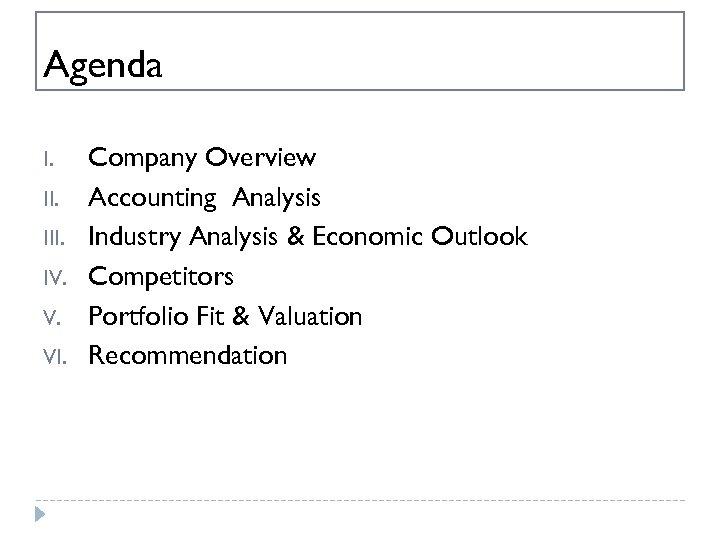 Agenda I. III. IV. V. VI. Company Overview Accounting Analysis Industry Analysis & Economic