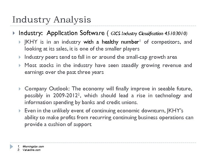 Industry Analysis Industry: Application Software ( GICS Industry Classification 45103010) JKHY is in an