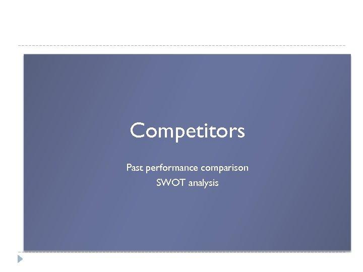 Competitors Past performance comparison SWOT analysis