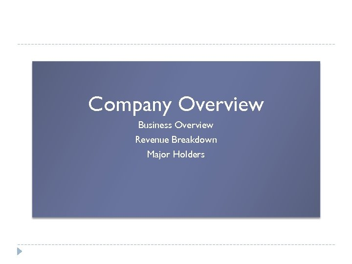 Company Overview Business Overview Revenue Breakdown Major Holders