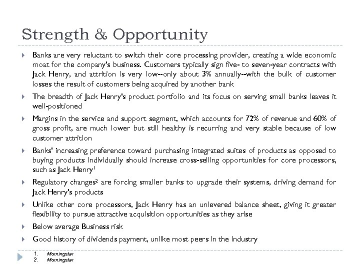 Strength & Opportunity Banks are very reluctant to switch their core processing provider, creating