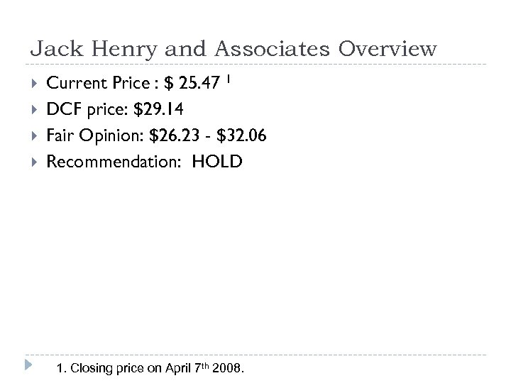 Jack Henry and Associates Overview Current Price : $ 25. 47 1 DCF price: