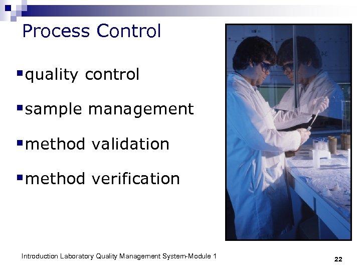 Process Control §quality control §sample management §method validation §method verification Introduction Laboratory Quality Management