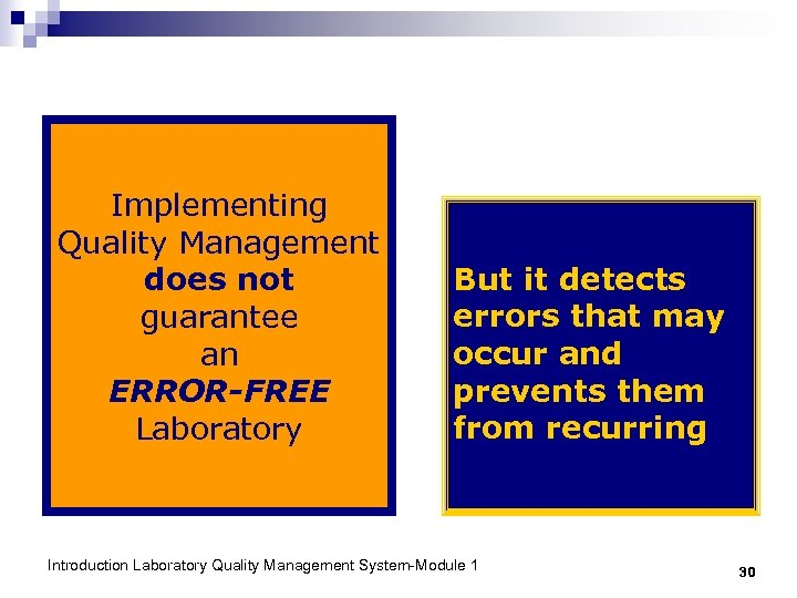 Implementing Quality Management does not guarantee an ERROR-FREE Laboratory But it detects errors that