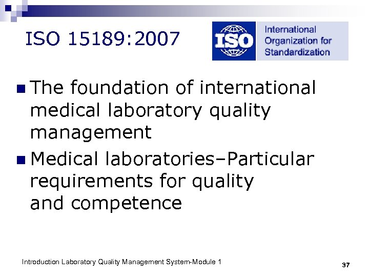 ISO 15189: 2007 n The foundation of international medical laboratory quality management n Medical