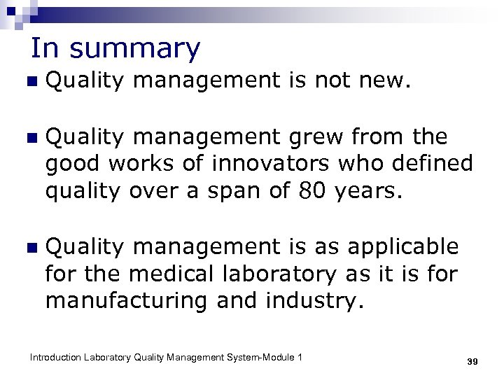 In summary n Quality management is not new. n Quality management grew from the