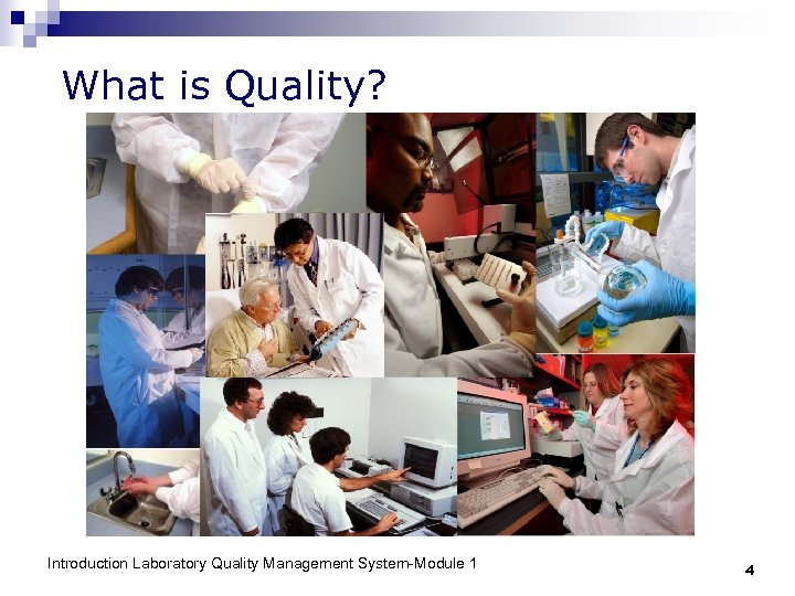 What is Quality? Introduction Laboratory Quality Management System-Module 1 4