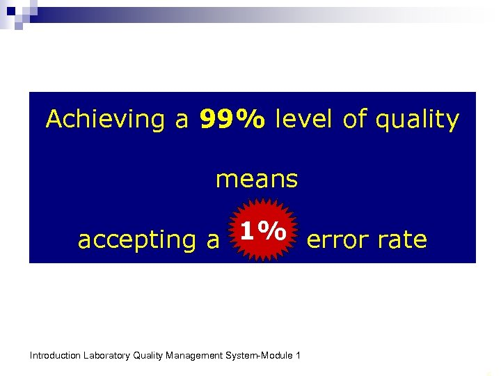 Achieving a 99% level of quality means accepting a 1% error rate 1% Introduction
