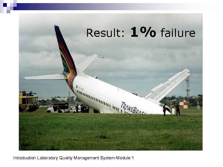 Result: 1% failure Introduction Laboratory Quality Management System-Module 1