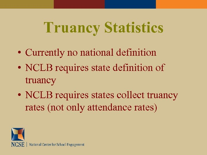 Truancy Statistics • Currently no national definition • NCLB requires state definition of truancy