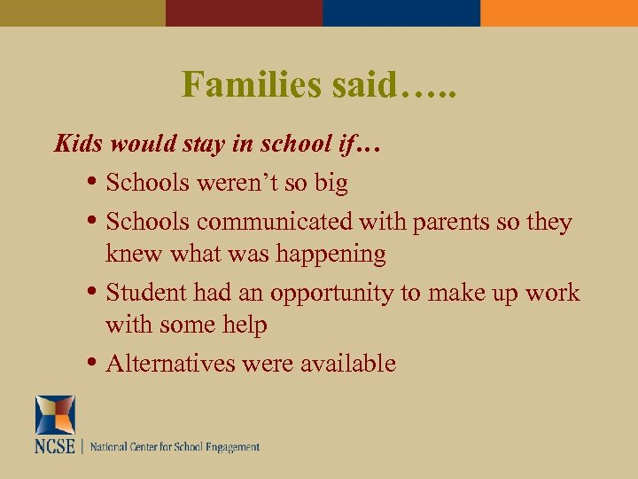 Families said…. . Kids would stay in school if… • Schools weren't so big