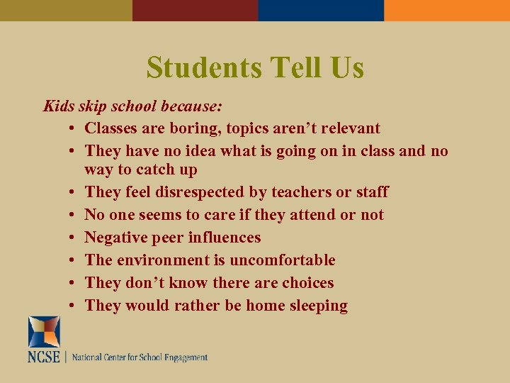 Students Tell Us Kids skip school because: • Classes are boring, topics aren't relevant
