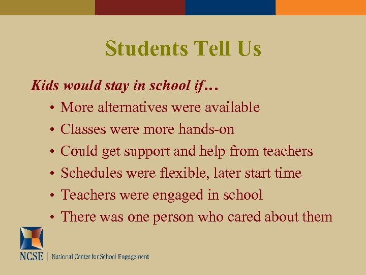 Students Tell Us Kids would stay in school if… • More alternatives were available