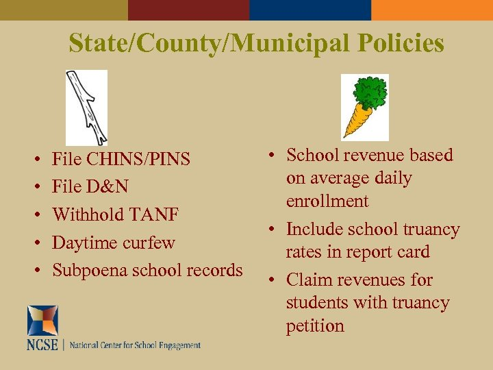 State/County/Municipal Policies • • • File CHINS/PINS File D&N Withhold TANF Daytime curfew Subpoena