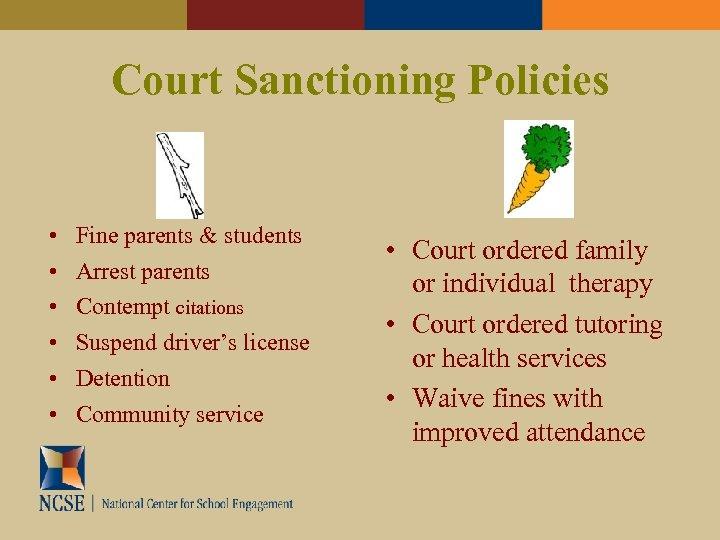 Court Sanctioning Policies • • • Fine parents & students Arrest parents Contempt citations