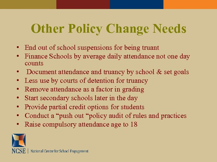 Other Policy Change Needs • End out of school suspensions for being truant •