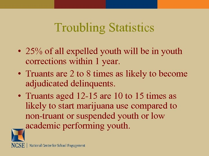Troubling Statistics • 25% of all expelled youth will be in youth corrections within