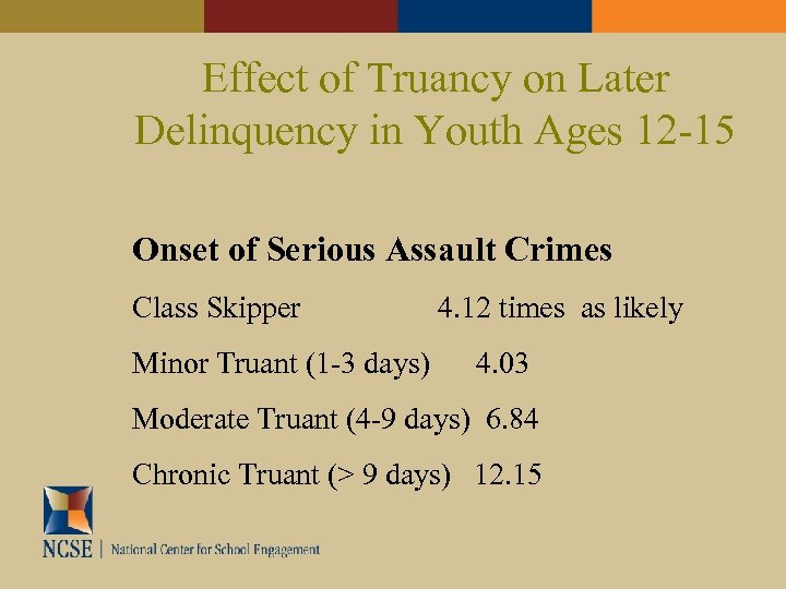 Effect of Truancy on Later Delinquency in Youth Ages 12 -15 Onset of Serious