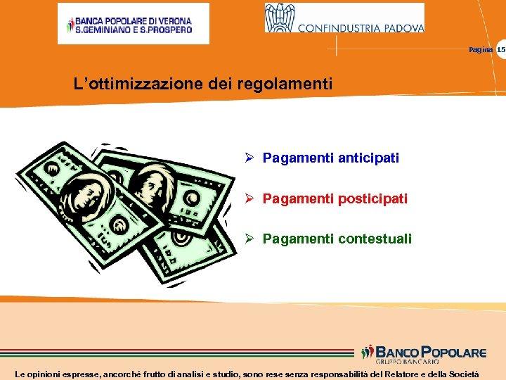 Pagina 15 L'ottimizzazione dei regolamenti Ø Pagamenti anticipati Ø Pagamenti posticipati Ø Pagamenti contestuali
