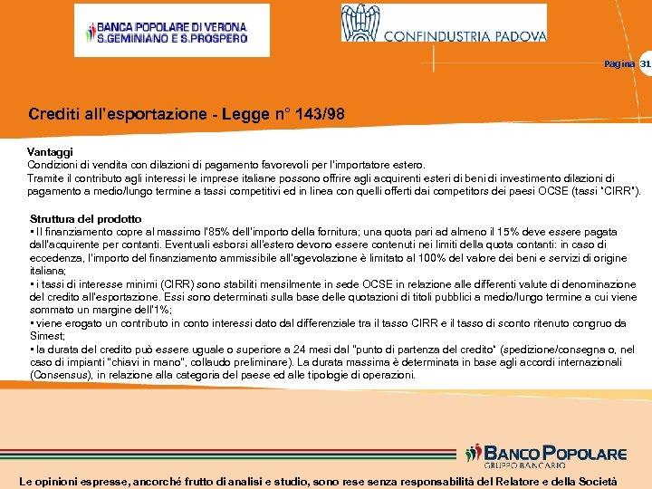 Pagina 31 Crediti all'esportazione - Legge n° 143/98 Vantaggi Condizioni di vendita con dilazioni