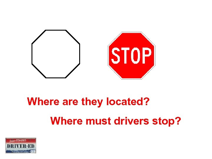 Where are they located? Where must drivers stop?