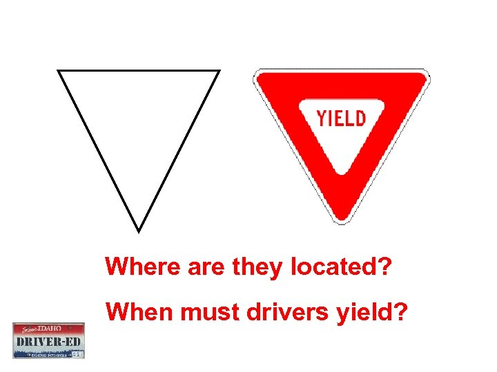 Where are they located? When must drivers yield?