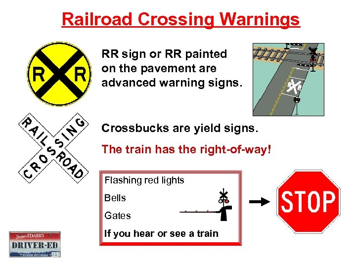 Railroad Crossing Warnings RR sign or RR painted on the pavement are advanced warning