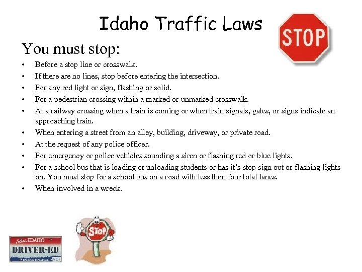 Idaho Traffic Laws You must stop: • • • Before a stop line or