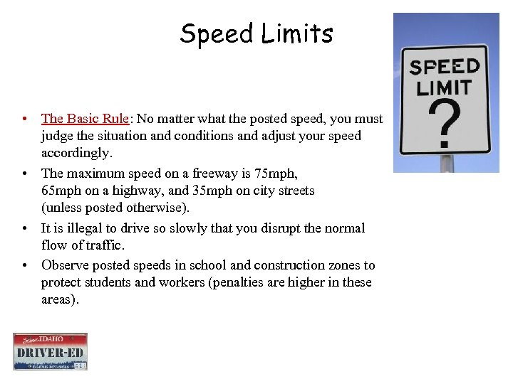 Speed Limits • The Basic Rule: No matter what the posted speed, you must