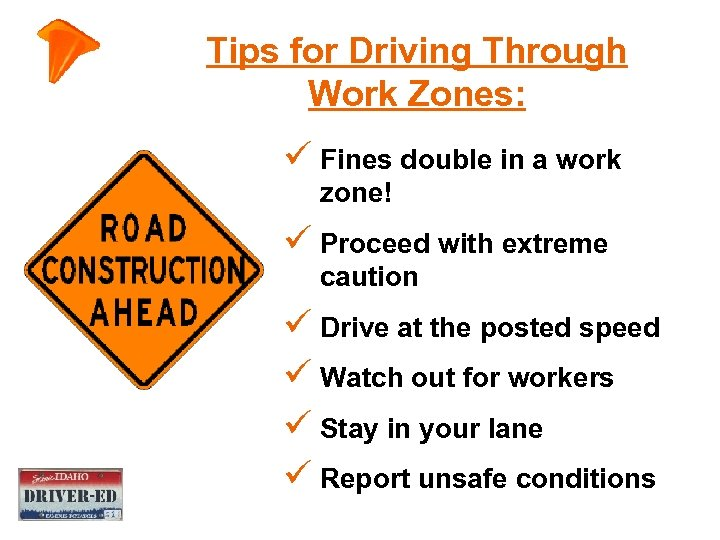 Tips for Driving Through Work Zones: ü Fines double in a work zone! ü