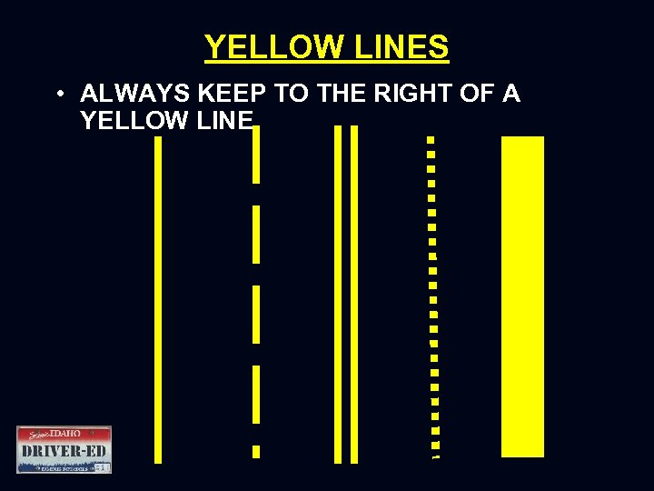 YELLOW LINES • ALWAYS KEEP TO THE RIGHT OF A YELLOW LINE