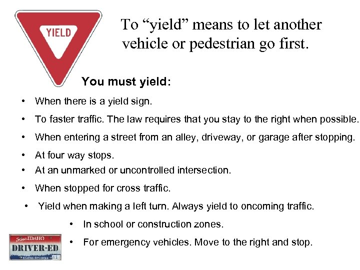 """To """"yield"""" means to let another vehicle or pedestrian go first. You must yield:"""
