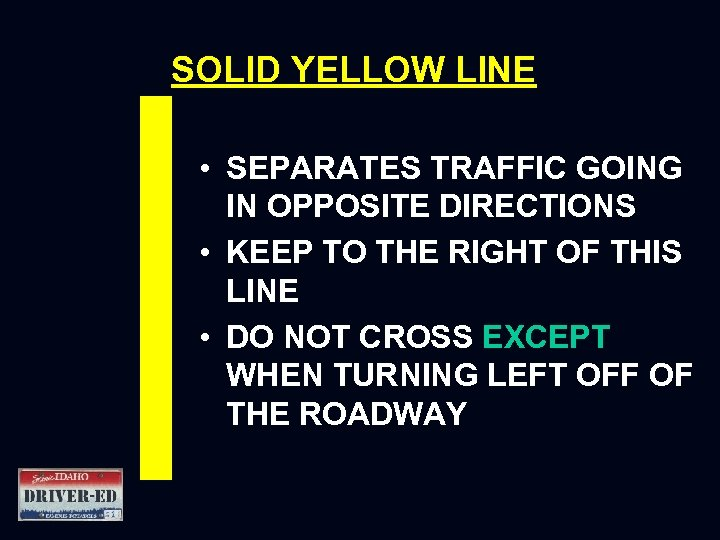SOLID YELLOW LINE • SEPARATES TRAFFIC GOING IN OPPOSITE DIRECTIONS • KEEP TO THE