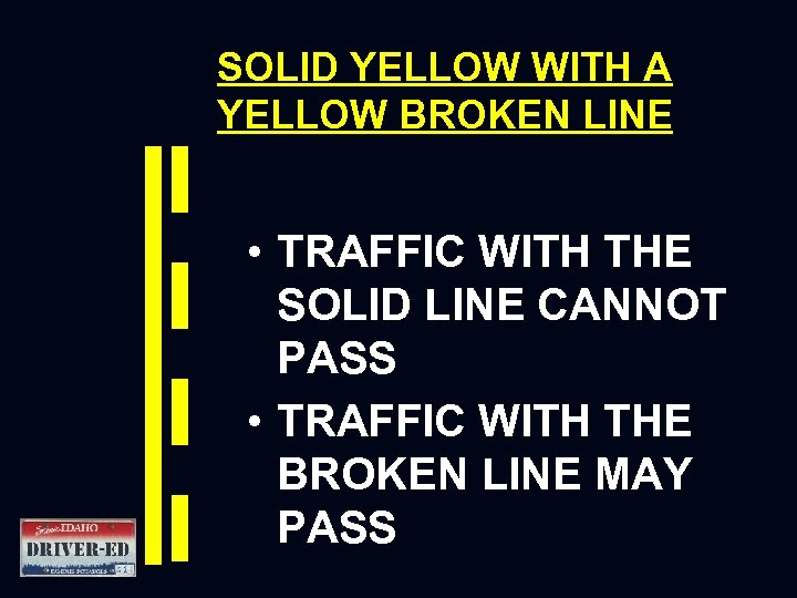 SOLID YELLOW WITH A YELLOW BROKEN LINE • TRAFFIC WITH THE SOLID LINE CANNOT