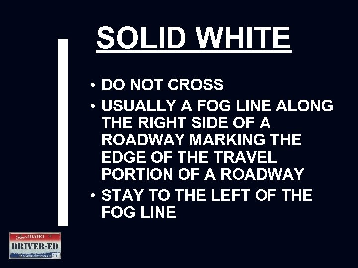 SOLID WHITE • DO NOT CROSS • USUALLY A FOG LINE ALONG THE RIGHT