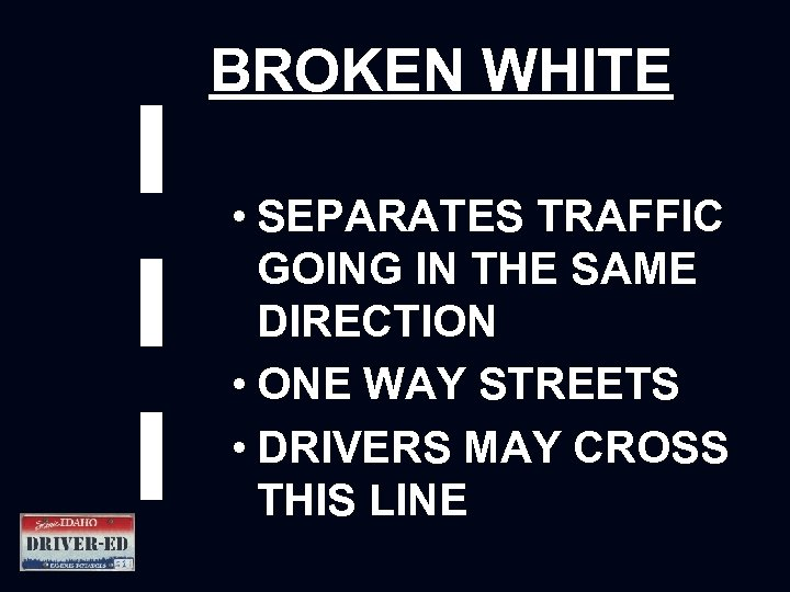 BROKEN WHITE • SEPARATES TRAFFIC GOING IN THE SAME DIRECTION • ONE WAY STREETS