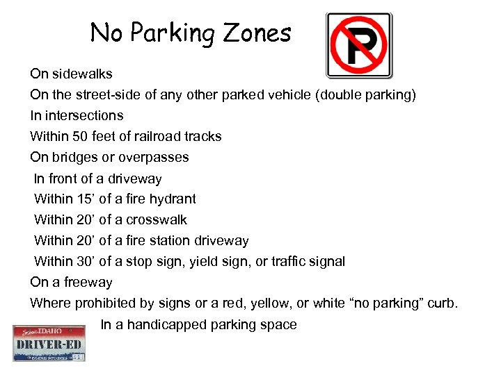 No Parking Zones On sidewalks On the street-side of any other parked vehicle (double