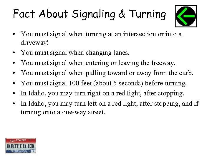 Fact About Signaling & Turning • You must signal when turning at an intersection